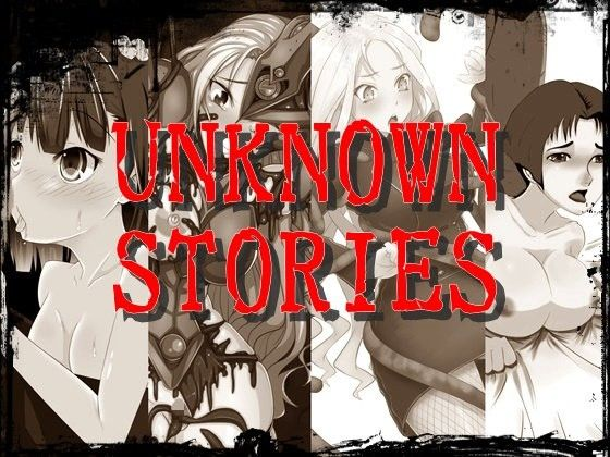 UNKNOWN STORIES
