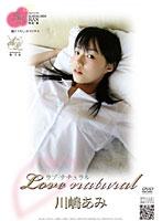 (4kiri00005)[KIRI-005] Love natural 川嶋あみ ダウンロード