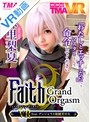【VR】Faith/Grand Orgasm ...