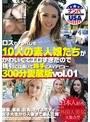 ロスでナンパした10人の素人娘たちがかわいくてエロすぎたので強引に口説いて勝手にAVデビュー 300分愛蔵版vol.01