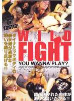 WILD FIGHT -YOU WANNA PLAY?-