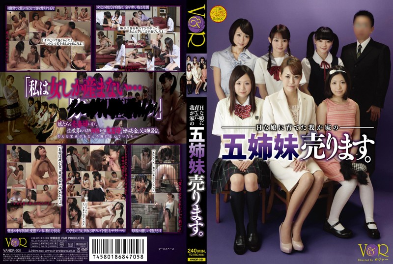 V R Products - VANDR-031 I Sell My Home Of Five Sisters Who Grow To Daughter H. - 2013