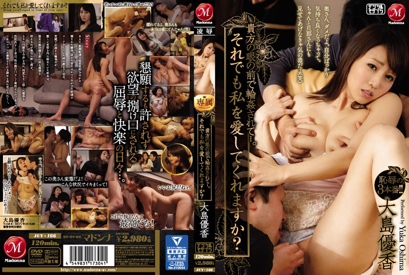 JUY-166 Being Gangbanged In Front Of Your Eyes ….Still Can You Love Me? Yuka Oshima