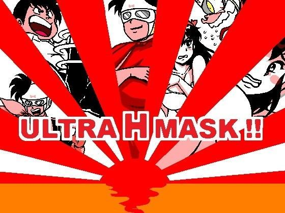 U○TRA H MASK!!