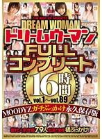 ドリームウーマン FULLコンプリート 16時間 vol.1〜vol.89 MOODYZガチぶっかけ永久保存版 ダウンロード