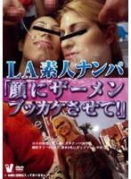 LA素人ナンパ「顔にザーメンブッカケさせて!」 ダウンロード